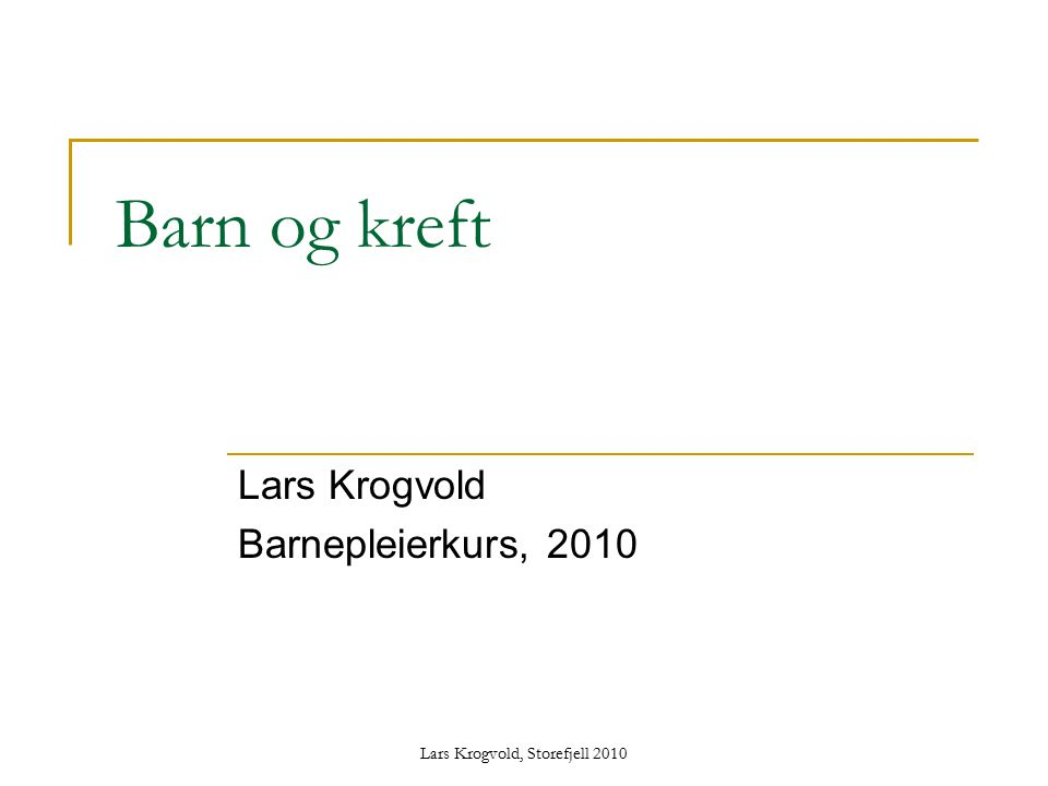 Lars Krogvold, Storefjell 2010 Barn og kreft Lars Krogvold Barnepleierkurs, 2010