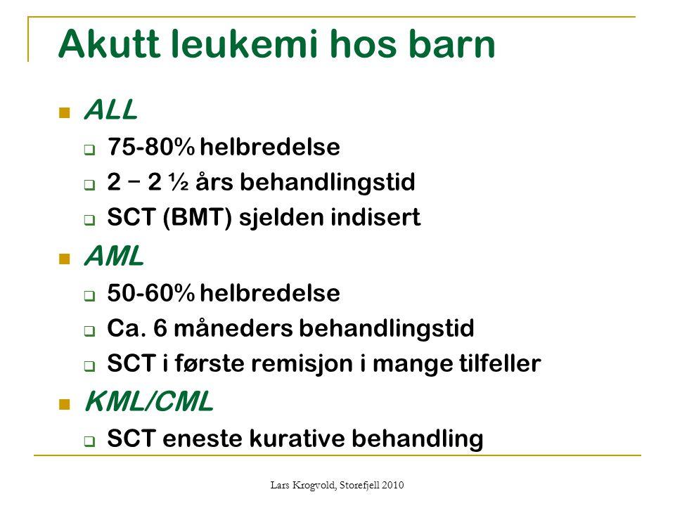 Lars Krogvold, Storefjell 2010 Akutt leukemi hos barn ALL  75-80% helbredelse  2 − 2 ½ års behandlingstid  SCT (BMT) sjelden indisert AML  50-60%