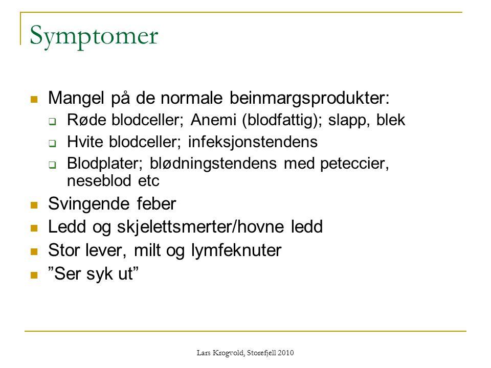 Lars Krogvold, Storefjell 2010 Symptomer Mangel på de normale beinmargsprodukter:  Røde blodceller; Anemi (blodfattig); slapp, blek  Hvite blodcelle