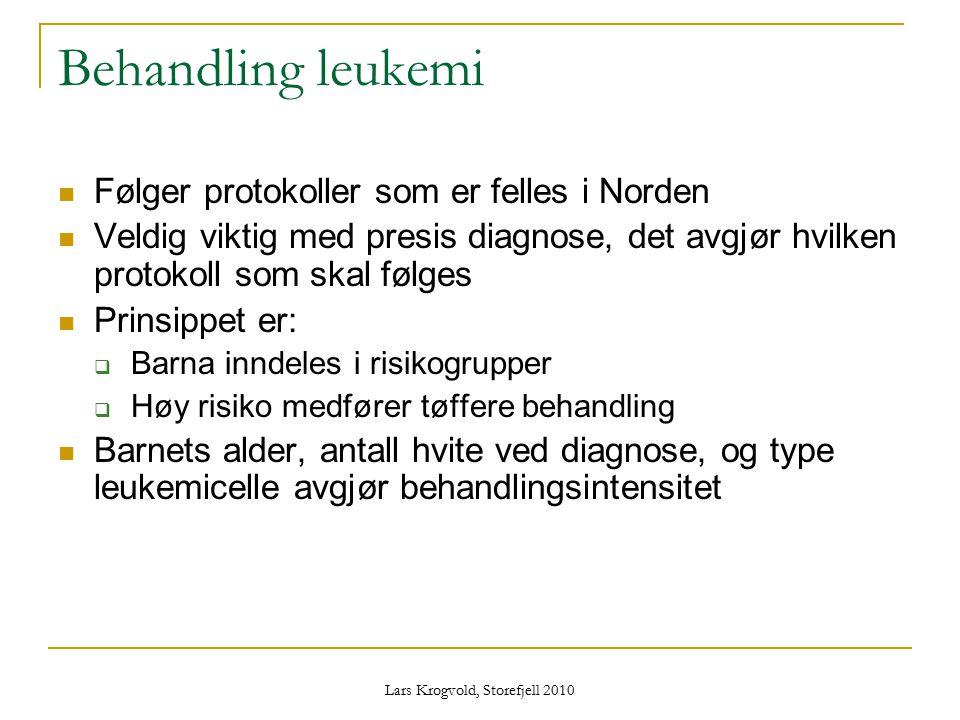 Lars Krogvold, Storefjell 2010 Behandling leukemi Følger protokoller som er felles i Norden Veldig viktig med presis diagnose, det avgjør hvilken prot