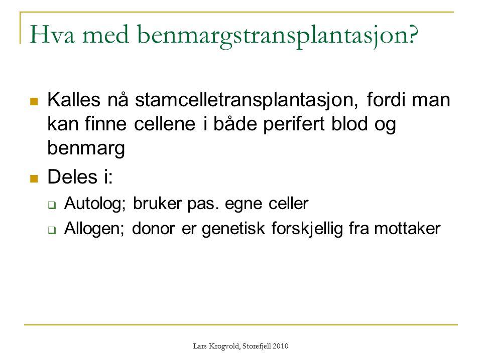 Lars Krogvold, Storefjell 2010 Hva med benmargstransplantasjon? Kalles nå stamcelletransplantasjon, fordi man kan finne cellene i både perifert blod o