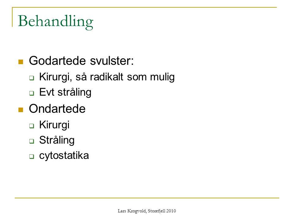Lars Krogvold, Storefjell 2010 Behandling Godartede svulster:  Kirurgi, så radikalt som mulig  Evt stråling Ondartede  Kirurgi  Stråling  cytosta