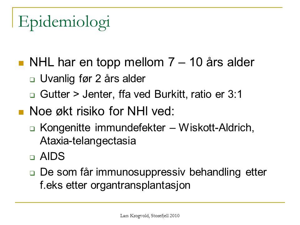 Lars Krogvold, Storefjell 2010 Epidemiologi NHL har en topp mellom 7 – 10 års alder  Uvanlig før 2 års alder  Gutter > Jenter, ffa ved Burkitt, rati