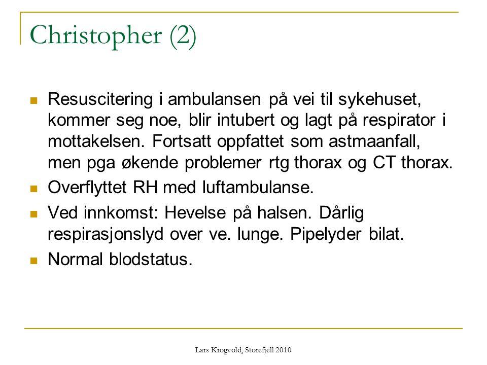 Lars Krogvold, Storefjell 2010 Christopher (2) Resuscitering i ambulansen på vei til sykehuset, kommer seg noe, blir intubert og lagt på respirator i