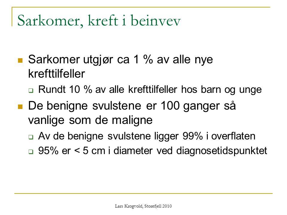 Lars Krogvold, Storefjell 2010 Sarkomer, kreft i beinvev Sarkomer utgjør ca 1 % av alle nye krefttilfeller  Rundt 10 % av alle krefttilfeller hos bar