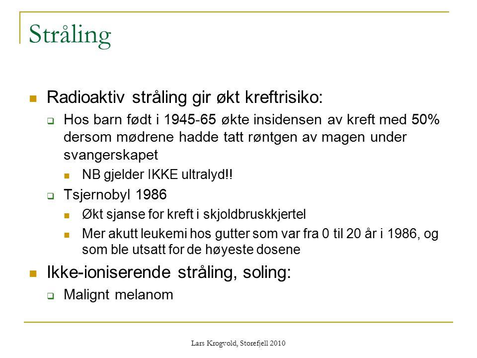 Lars Krogvold, Storefjell 2010 Stråling Radioaktiv stråling gir økt kreftrisiko:  Hos barn født i 1945-65 økte insidensen av kreft med 50% dersom mød