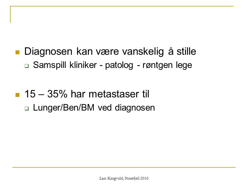 Lars Krogvold, Storefjell 2010 Diagnosen kan være vanskelig å stille  Samspill kliniker - patolog - røntgen lege 15 – 35% har metastaser til  Lunger