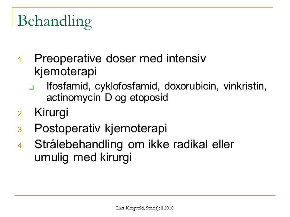 Lars Krogvold, Storefjell 2010 Behandling 1. Preoperative doser med intensiv kjemoterapi  Ifosfamid, cyklofosfamid, doxorubicin, vinkristin, actinomy