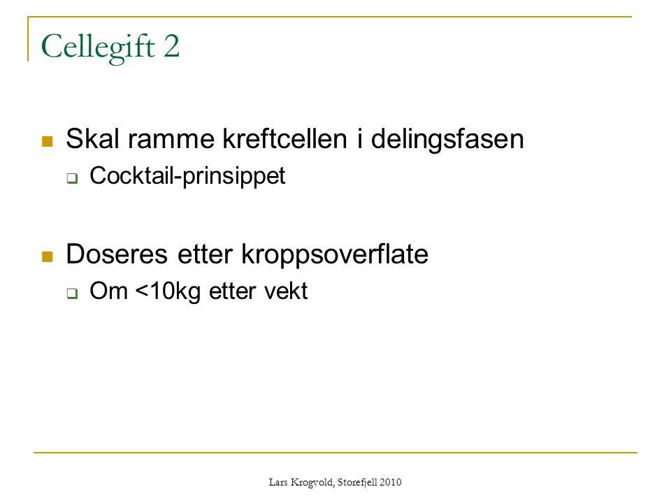 Lars Krogvold, Storefjell 2010 Cellegift 2 Skal ramme kreftcellen i delingsfasen  Cocktail-prinsippet Doseres etter kroppsoverflate  Om <10kg etter
