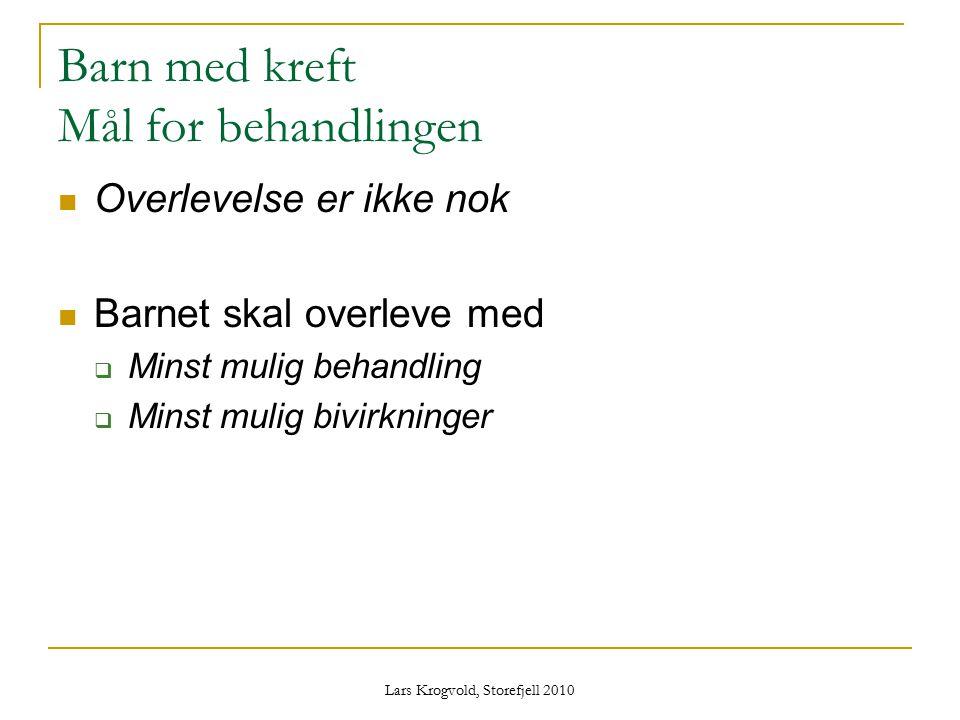 Lars Krogvold, Storefjell 2010 Barn med kreft Mål for behandlingen Overlevelse er ikke nok Barnet skal overleve med  Minst mulig behandling  Minst m
