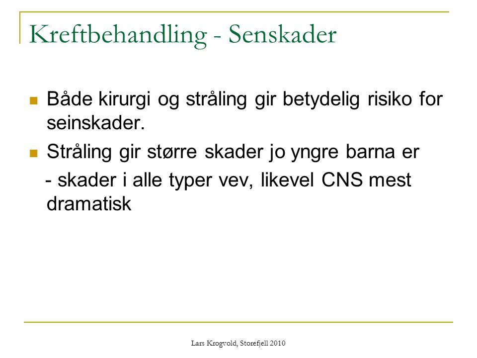 Lars Krogvold, Storefjell 2010 Kreftbehandling - Senskader Både kirurgi og stråling gir betydelig risiko for seinskader. Stråling gir større skader jo