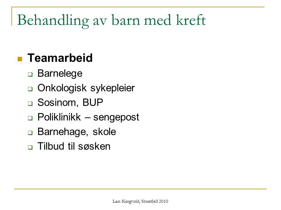 Lars Krogvold, Storefjell 2010 Behandling av barn med kreft Teamarbeid  Barnelege  Onkologisk sykepleier  Sosinom, BUP  Poliklinikk – sengepost 