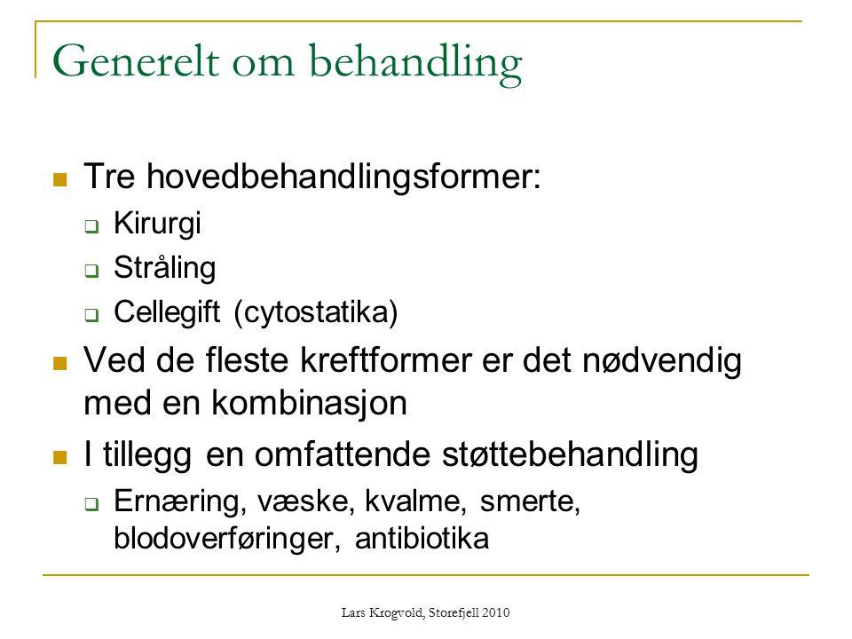 Lars Krogvold, Storefjell 2010 Generelt om behandling Tre hovedbehandlingsformer:  Kirurgi  Stråling  Cellegift (cytostatika) Ved de fleste kreftfo