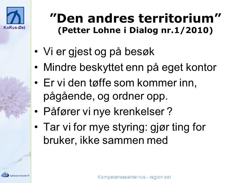 """KoRus-Øst Kompetansesenter rus - region øst """"Den andres territorium"""" (Petter Lohne i Dialog nr.1/2010) Vi er gjest og på besøk Mindre beskyttet enn på"""