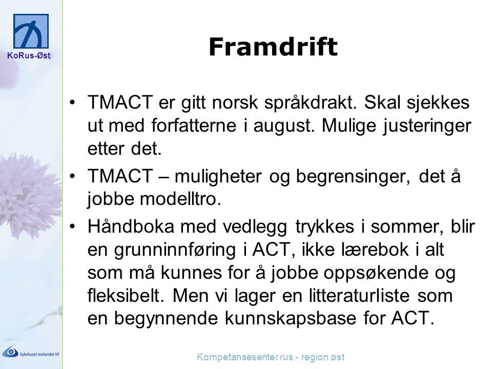 KoRus-Øst Kompetansesenter rus - region øst Framdrift TMACT er gitt norsk språkdrakt. Skal sjekkes ut med forfatterne i august. Mulige justeringer ett