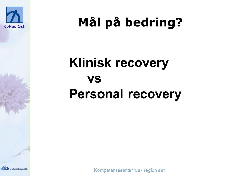 KoRus-Øst Kompetansesenter rus - region øst Mål på bedring? Klinisk recovery vs Personal recovery