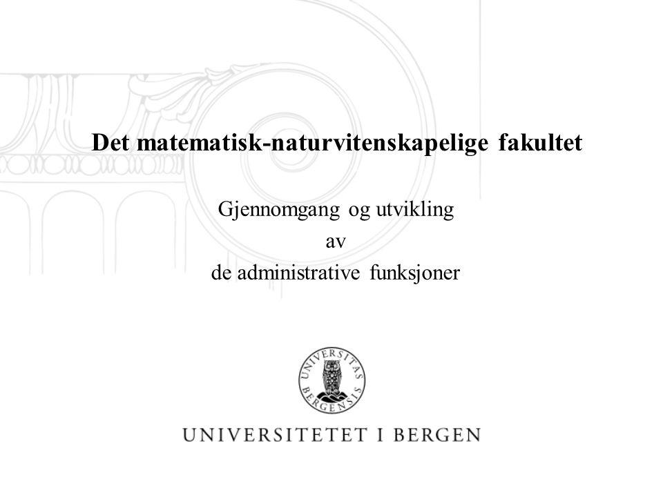 Det matematisk-naturvitenskapelige fakultet Gjennomgang og utvikling av de administrative funksjoner