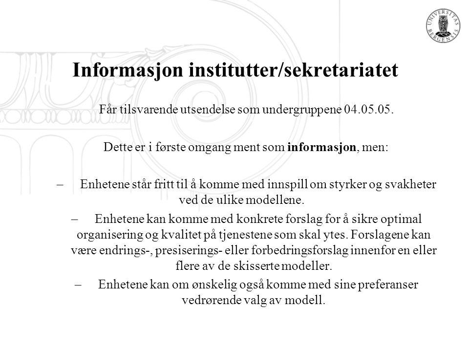 Informasjon institutter/sekretariatet Får tilsvarende utsendelse som undergruppene 04.05.05. Dette er i første omgang ment som informasjon, men: –Enhe