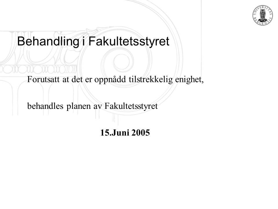 Behandling i Fakultetsstyret Forutsatt at det er oppnådd tilstrekkelig enighet, behandles planen av Fakultetsstyret 15.Juni 2005