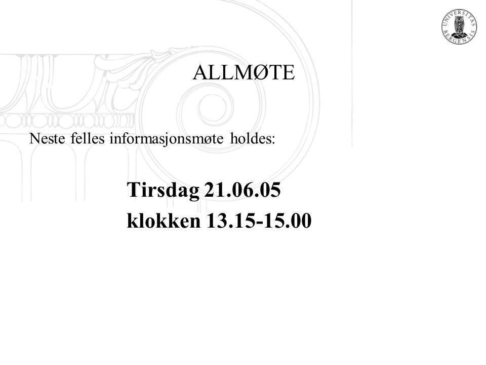 ALLMØTE Neste felles informasjonsmøte holdes: Tirsdag 21.06.05 klokken 13.15-15.00