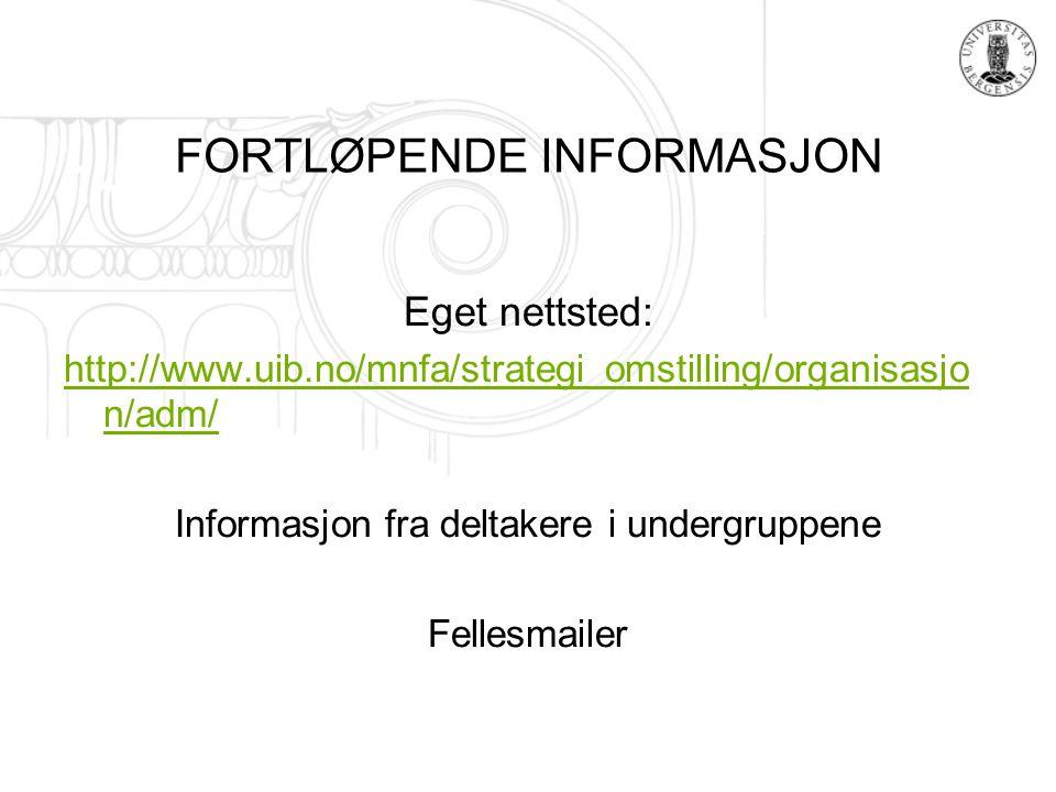 FORTLØPENDE INFORMASJON Eget nettsted: http://www.uib.no/mnfa/strategi_omstilling/organisasjo n/adm/ Informasjon fra deltakere i undergruppene Fellesmailer