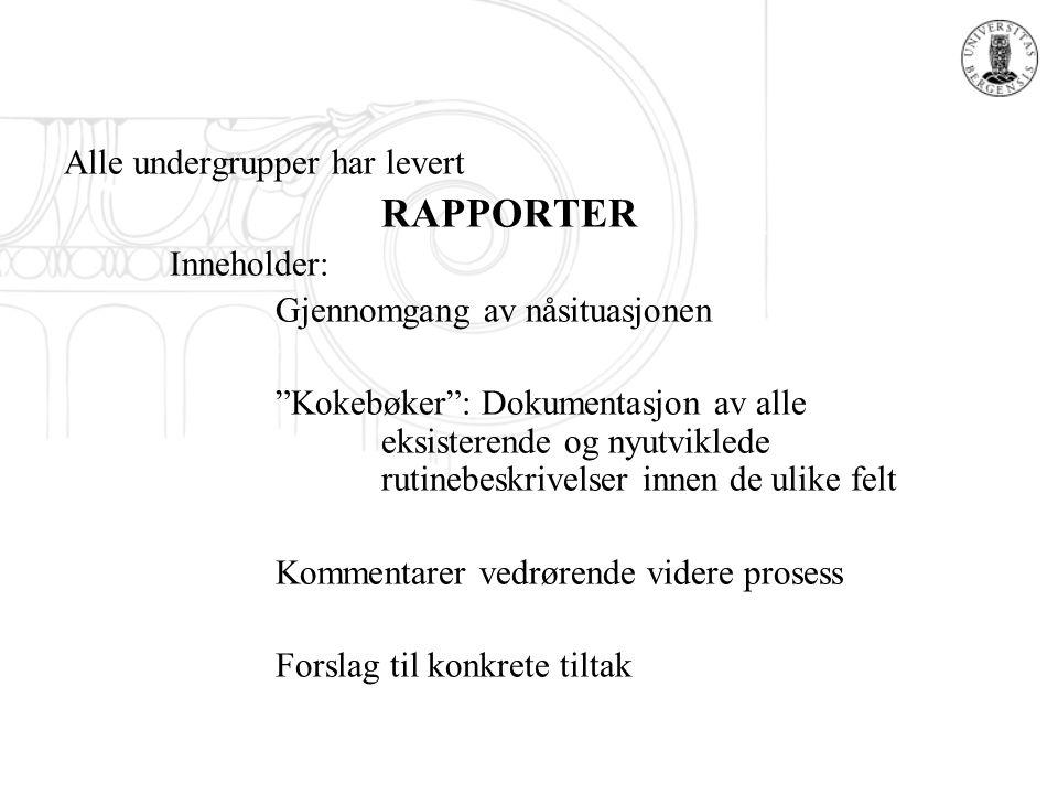 """Alle undergrupper har levert RAPPORTER Inneholder: Gjennomgang av nåsituasjonen """"Kokebøker"""": Dokumentasjon av alle eksisterende og nyutviklede rutineb"""