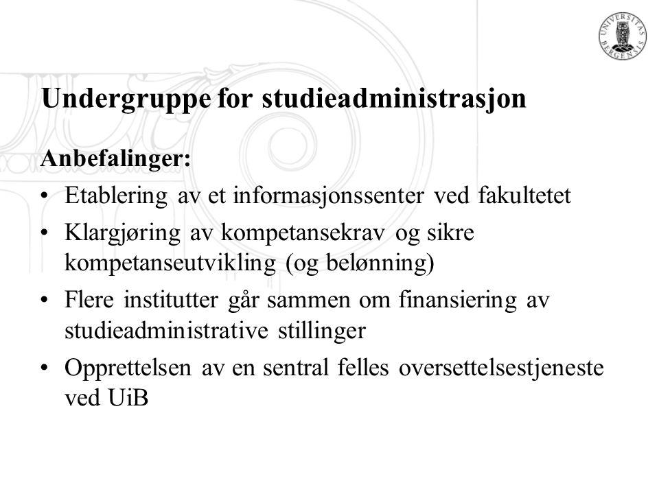 Undergruppe for studieadministrasjon Anbefalinger: Etablering av et informasjonssenter ved fakultetet Klargjøring av kompetansekrav og sikre kompetans