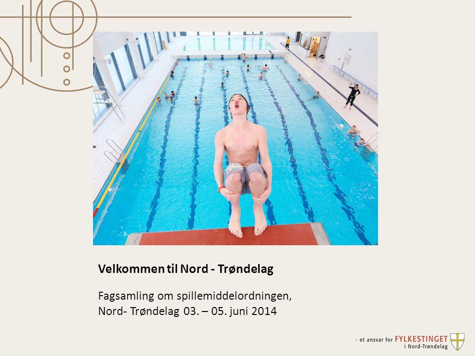 Velkommen til Nord - Trøndelag Fagsamling om spillemiddelordningen, Nord- Trøndelag 03.