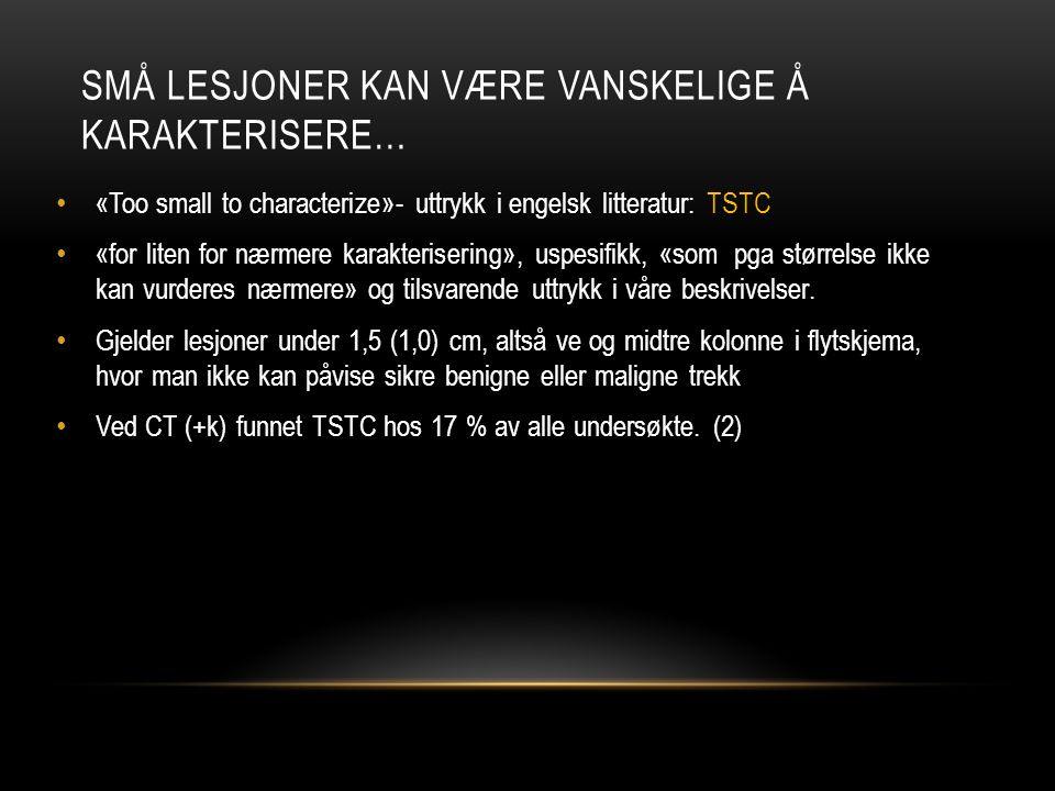 SMÅ LESJONER KAN VÆRE VANSKELIGE Å KARAKTERISERE… «Too small to characterize»- uttrykk i engelsk litteratur: TSTC «for liten for nærmere karakteriseri