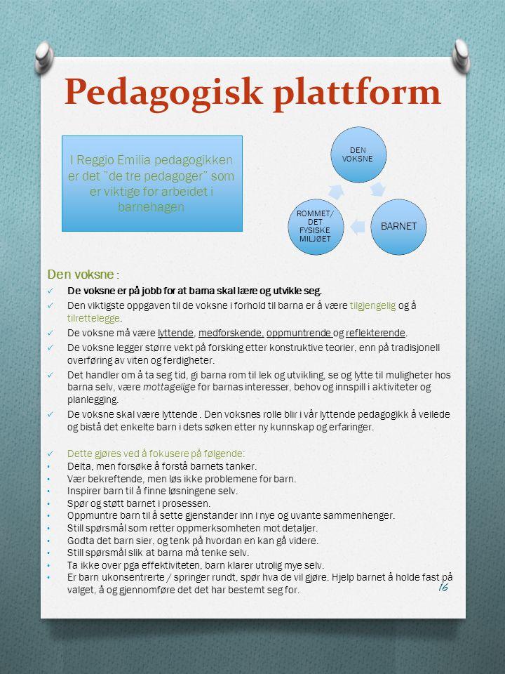 Pedagogisk plattform Den voksne : De voksne er på jobb for at barna skal lære og utvikle seg. Den viktigste oppgaven til de voksne i forhold til barna