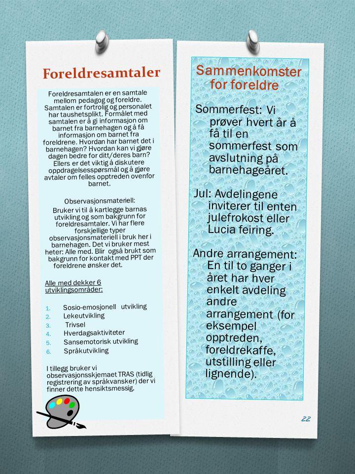 Foreldresamtaler Sammenkomster for foreldre Sommerfest: Vi prøver hvert år å få til en sommerfest som avslutning på barnehageåret.