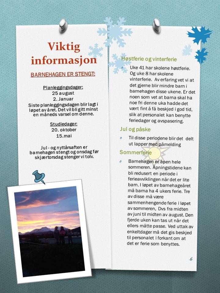 Viktig informasjon Høstferie og vinterferie O Uke 41 har skolene høstferie. Og uke 8 har skolene vinterferie. Av erfaring vet vi at det gjerne blir mi
