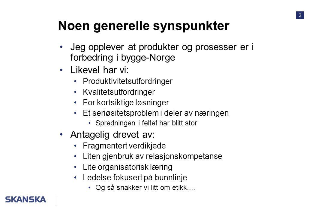 3 Noen generelle synspunkter Jeg opplever at produkter og prosesser er i forbedring i bygge-Norge Likevel har vi: Produktivitetsutfordringer Kvalitets