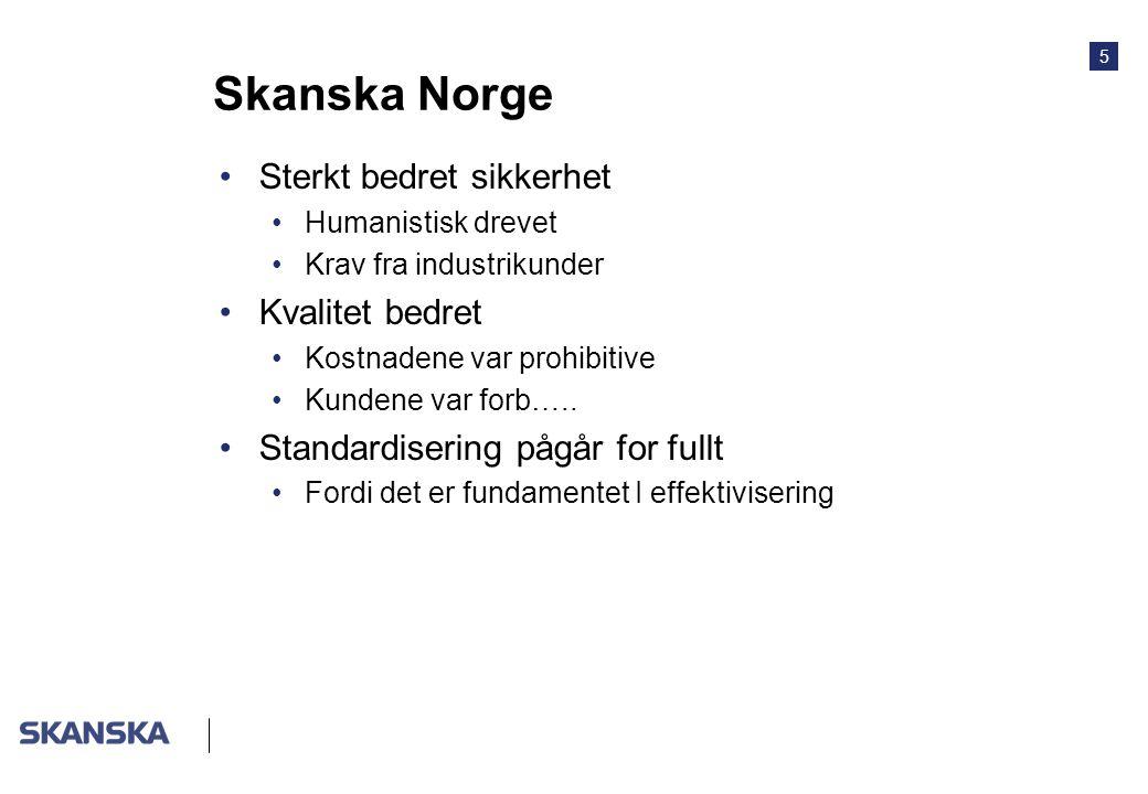 5 Skanska Norge Sterkt bedret sikkerhet Humanistisk drevet Krav fra industrikunder Kvalitet bedret Kostnadene var prohibitive Kundene var forb…..