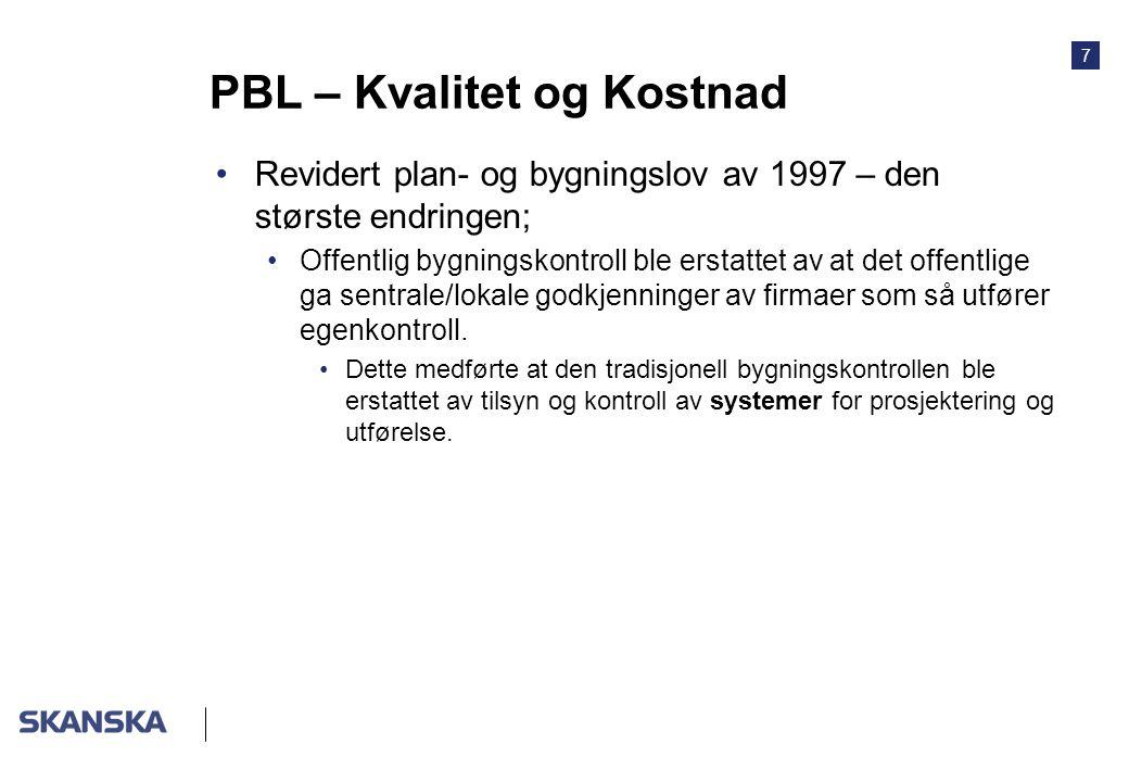 7 PBL – Kvalitet og Kostnad Revidert plan- og bygningslov av 1997 – den største endringen; Offentlig bygningskontroll ble erstattet av at det offentlige ga sentrale/lokale godkjenninger av firmaer som så utfører egenkontroll.