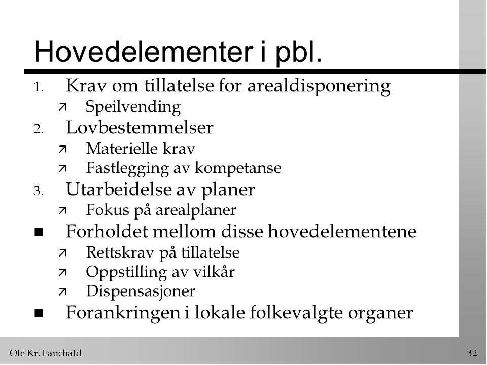 Ole Kr. Fauchald32 Hovedelementer i pbl. 1. Krav om tillatelse for arealdisponering ä Speilvending 2. Lovbestemmelser ä Materielle krav ä Fastlegging