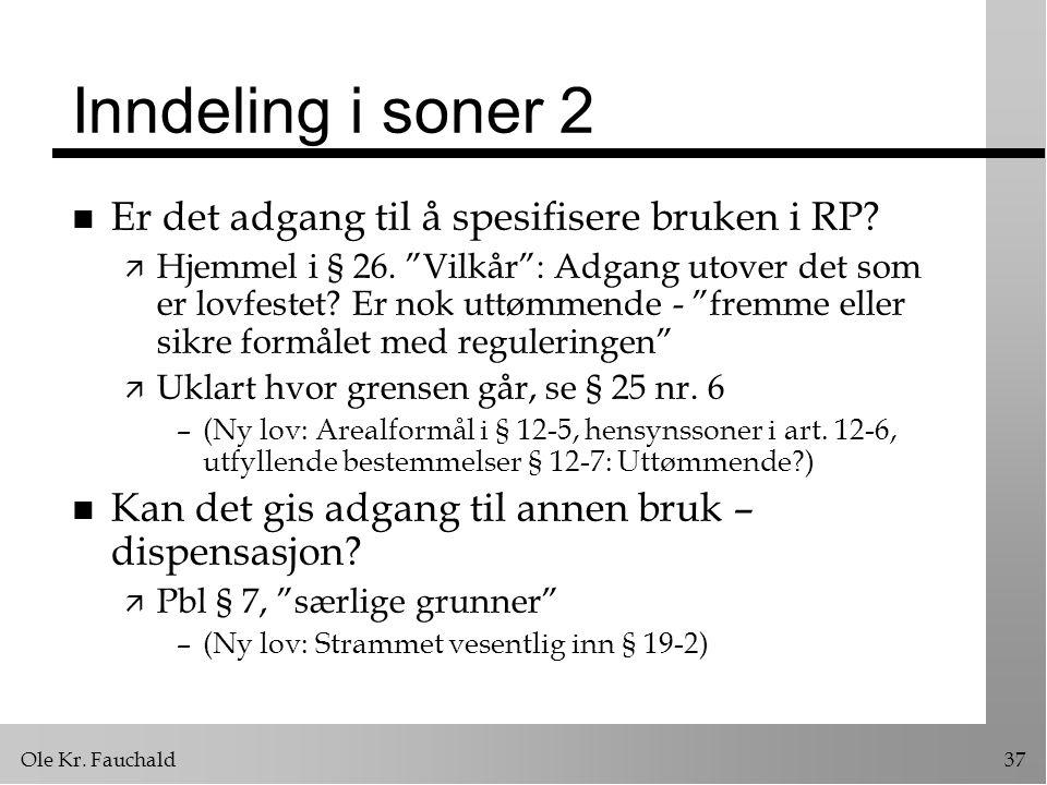 """Ole Kr. Fauchald37 Inndeling i soner 2 n Er det adgang til å spesifisere bruken i RP? ä Hjemmel i § 26. """"Vilkår"""": Adgang utover det som er lovfestet?"""