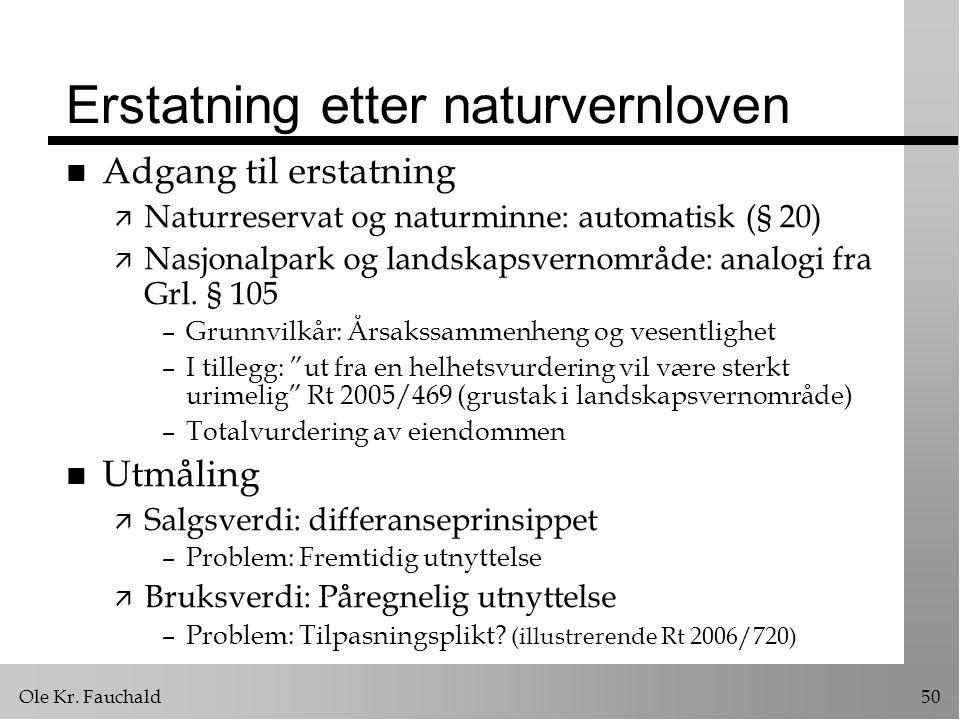Ole Kr. Fauchald50 Erstatning etter naturvernloven n Adgang til erstatning ä Naturreservat og naturminne: automatisk (§ 20) ä Nasjonalpark og landskap