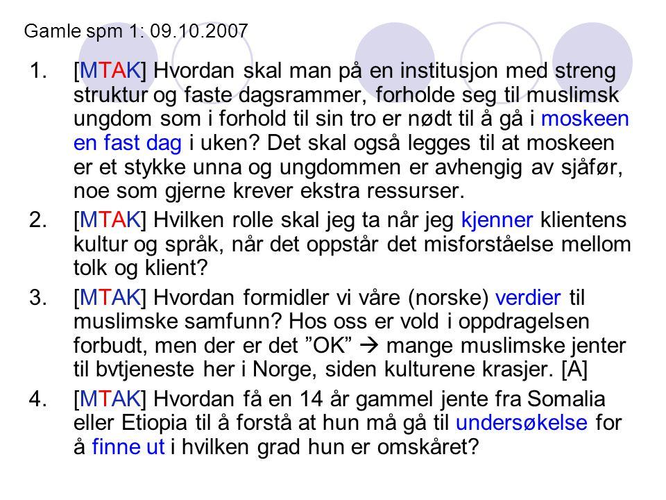 Gamle spm 1: 09.10.2007 1.[MTAK] Hvordan skal man på en institusjon med streng struktur og faste dagsrammer, forholde seg til muslimsk ungdom som i forhold til sin tro er nødt til å gå i moskeen en fast dag i uken.