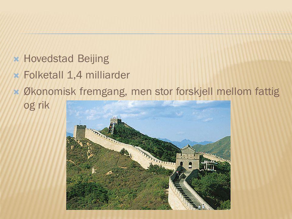  Hovedstad Beijing  Folketall 1,4 milliarder  Økonomisk fremgang, men stor forskjell mellom fattig og rik