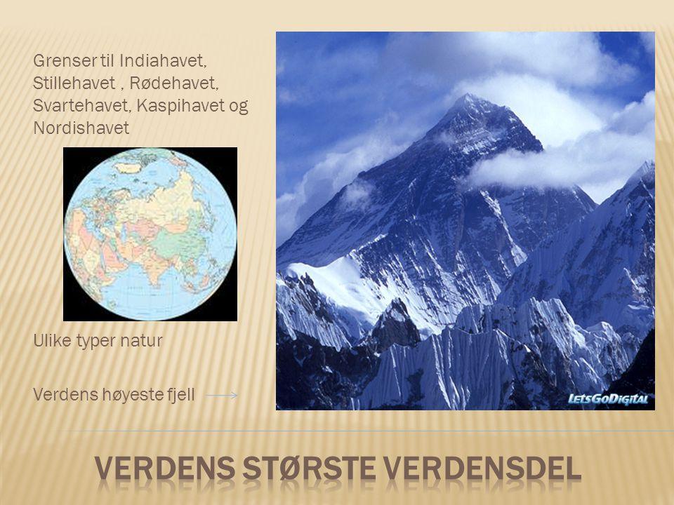 Grenser til Indiahavet, Stillehavet, Rødehavet, Svartehavet, Kaspihavet og Nordishavet Ulike typer natur Verdens høyeste fjell