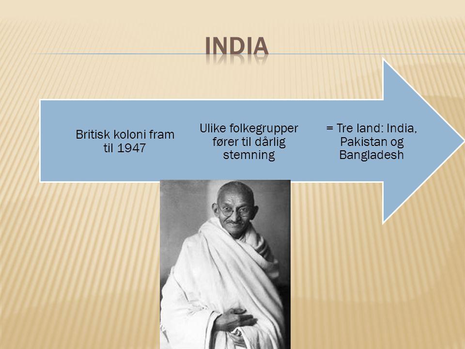 = Tre land: India, Pakistan og Bangladesh Ulike folkegrupper fører til dårlig stemning Britisk koloni fram til 1947