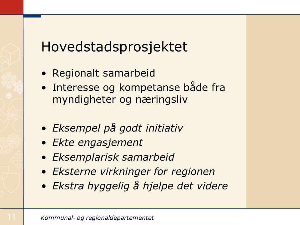 Kommunal- og regionaldepartementet 11 Hovedstadsprosjektet Regionalt samarbeid Interesse og kompetanse både fra myndigheter og næringsliv Eksempel på