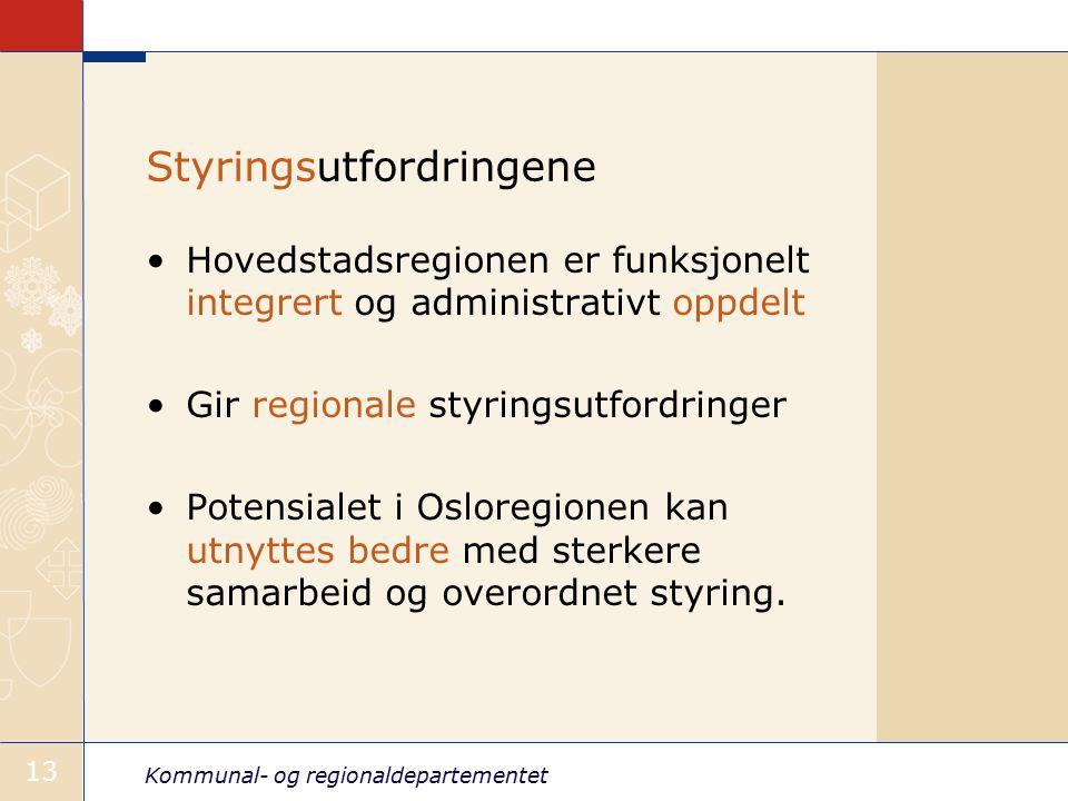 Kommunal- og regionaldepartementet 13 Styringsutfordringene Hovedstadsregionen er funksjonelt integrert og administrativt oppdelt Gir regionale styringsutfordringer Potensialet i Osloregionen kan utnyttes bedre med sterkere samarbeid og overordnet styring.