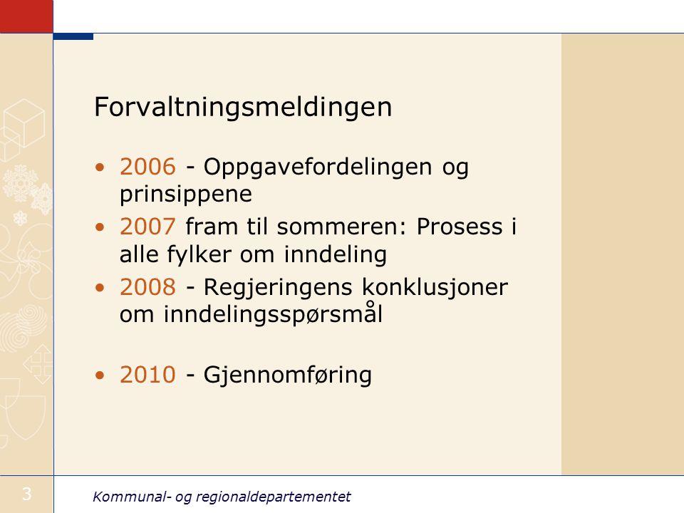 Kommunal- og regionaldepartementet 3 Forvaltningsmeldingen 2006 - Oppgavefordelingen og prinsippene 2007 fram til sommeren: Prosess i alle fylker om inndeling 2008 - Regjeringens konklusjoner om inndelingsspørsmål 2010 - Gjennomføring