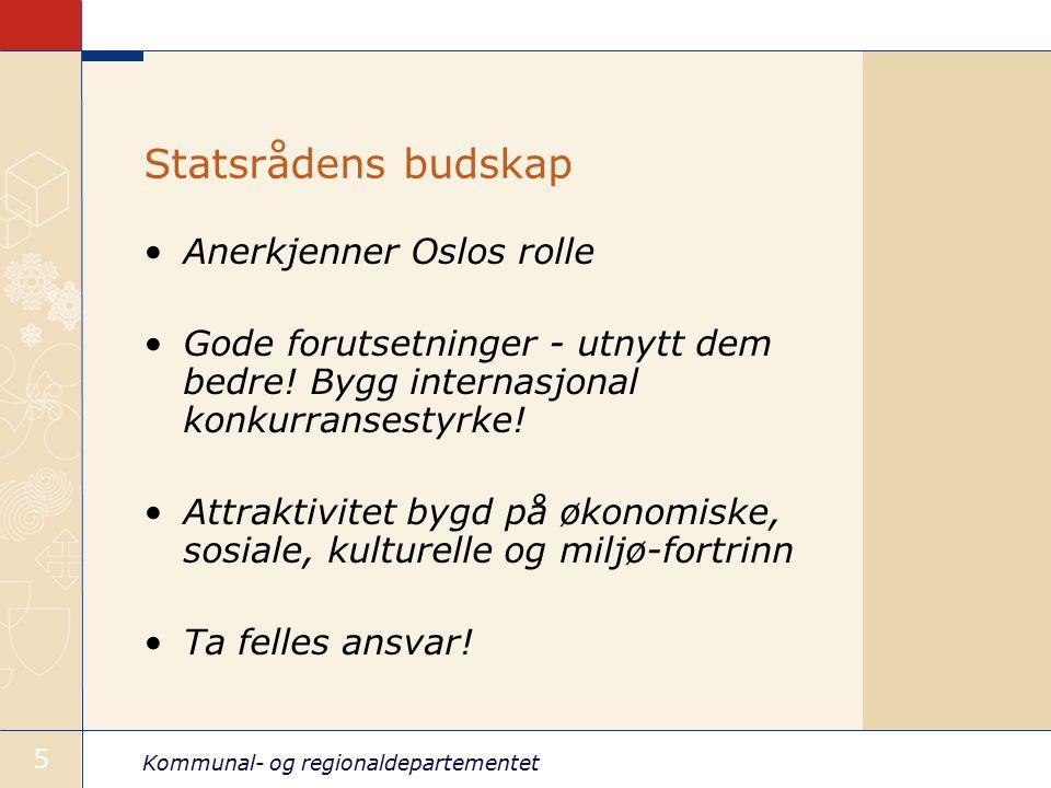Kommunal- og regionaldepartementet 5 Statsrådens budskap Anerkjenner Oslos rolle Gode forutsetninger - utnytt dem bedre! Bygg internasjonal konkurrans