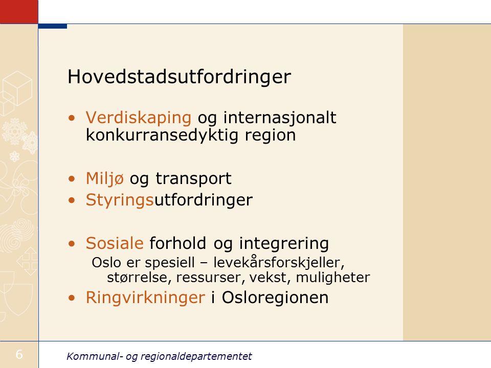 Kommunal- og regionaldepartementet 6 Hovedstadsutfordringer Verdiskaping og internasjonalt konkurransedyktig region Miljø og transport Styringsutfordringer Sosiale forhold og integrering Oslo er spesiell – levekårsforskjeller, størrelse, ressurser, vekst, muligheter Ringvirkninger i Osloregionen
