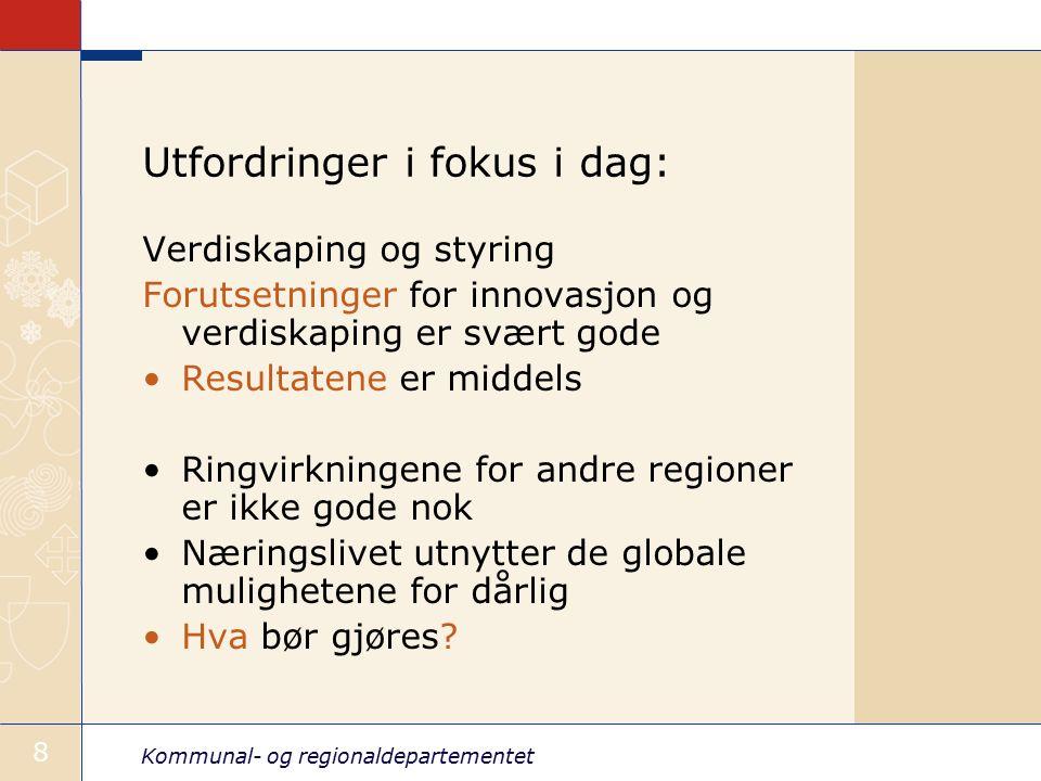 Kommunal- og regionaldepartementet 8 Utfordringer i fokus i dag: Verdiskaping og styring Forutsetninger for innovasjon og verdiskaping er svært gode R