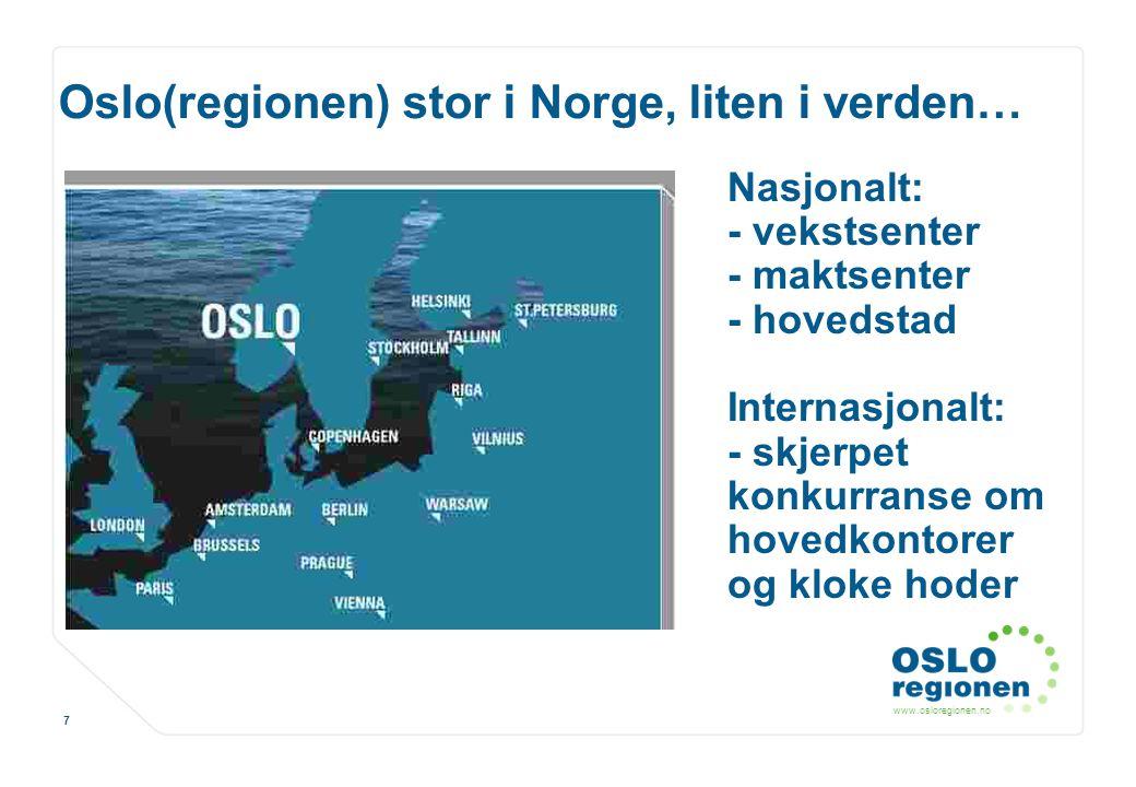 www.osloregionen.no 7 Oslo(regionen) stor i Norge, liten i verden… Nasjonalt: - vekstsenter - maktsenter - hovedstad Internasjonalt: - skjerpet konkur
