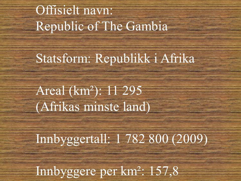 Offisielt navn: Republic of The Gambia Statsform: Republikk i Afrika Areal (km²): 11 295 (Afrikas minste land) Innbyggertall: 1 782 800 (2009) Innbyggere per km²: 157,8